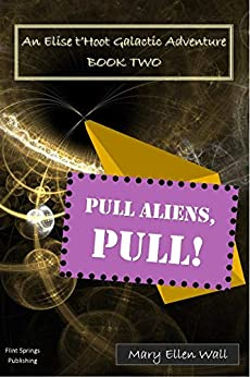 Pull Aliens, Pull!: An Elise t'Hoot Galactic Adventure by [Mary Ellen Wall]