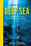 Deep Sea: Tauchgang zum Grund des Ozeans - James Nestor