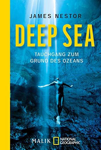Deep Sea: Tauchgang zum Grund des Ozeans | Vom Autor des Spiegel-Bestsellers Breath - Atem