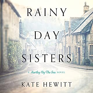 Rainy Day Sisters     Hartley-by-the-Sea, Book 1              By:                                                                                                                                 Kate Hewitt                               Narrated by:                                                                                                                                 Rosalyn Landor                      Length: 11 hrs and 29 mins     54 ratings     Overall 4.1