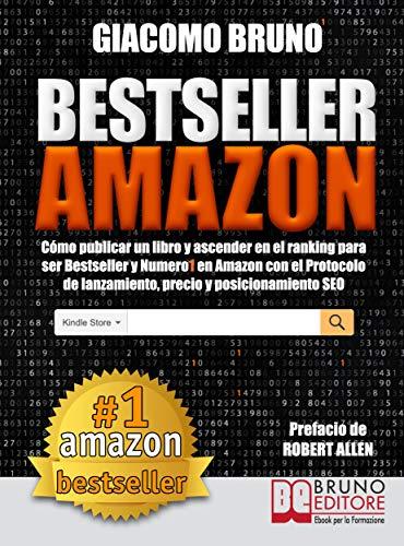Bestseller Amazon (Los más vendidos de Amazon).: Cómo publicar un libro y ascender en el ranking para ser Bestseller y número 1 en Amazon con el Protocolo de lanzamiento, precio y posicionamiento SEO