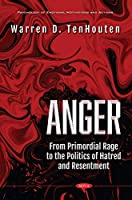 Anger: From Primordial Rage to the Politics of Hatred and Resentment