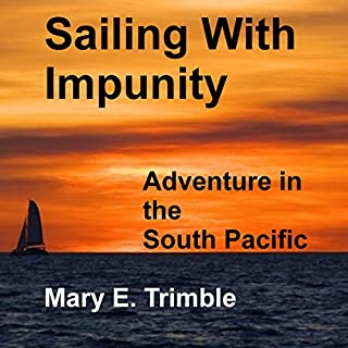Sailing with Impunity     Adventure in the South Pacific              By:                                                                                                                                 Mary E. Trimble                               Narrated by:                                                                                                                                 Michelle Murillo                      Length: 4 hrs and 57 mins     17 ratings     Overall 4.1