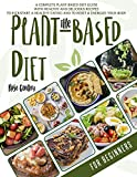 The Plant-Based Diet For Beginners: A Complete Guide to the Plant-Based Diet