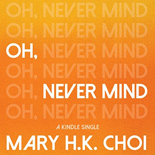 Oh, Never Mind Audiobook By Mary H. K. Choi cover art