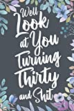 Well Look at You Turning Thirty and Shit: Funny 30th Birthday Sarcastic Gag Gift. Vintage Joke Notebook Journal Present & Sketchbook Diary Keepsake.
