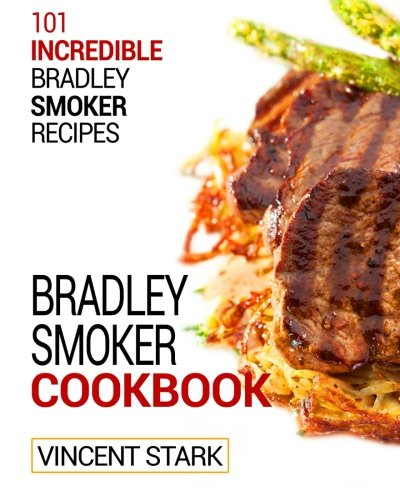 The Bradley Smoker Cookbook (Bradley Smoker Recipes, Band 1)