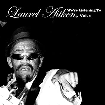 We're Listening to Laurel Aitken, Vol. 1