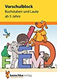 Vorschulblock - Buchstaben und Laute ab 5 Jahre, A5-Block (Übungsmaterial für Kindergarten und Vorschule, Band 628)