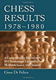 Chess Results, 1978-1980: A Comprehensive Record With 855 Tournament Crosstables And 90 Match Scores, With Sources-Di Felice, Gino