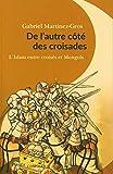 De l'autre côté des croisades - L'islam entre Croisés et Mongols. XIe-XIIIe siècle