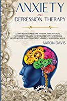 Anxiety and depression therapy: Learn How to Overcome Anxiety, Panic Attacks, Fear And Depression. CBT Explained with Strategies. Neuroscience Guide to Improve Yourself And Social Skills