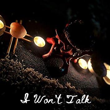 I Won't Talk