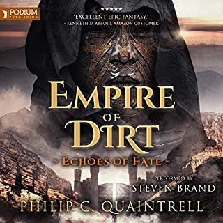 Empire of Dirt     Echoes of Fate, Book 2              Written by:                                                                                                                                 Philip C. Quaintrell                               Narrated by:                                                                                                                                 Steven Brand                      Length: 14 hrs and 7 mins     8 ratings     Overall 4.9