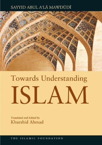 Towards Understanding Islam by [Sayyid Abul A'la Mawdudi]