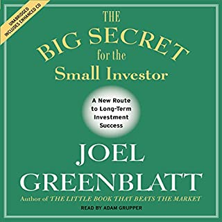 The Big Secret for the Small Investor     The Shortest Route to Long-Term Investment Success              Written by:                                                                                                                                 Joel Greenblatt                               Narrated by:                                                                                                                                 Adam Grupper                      Length: 3 hrs and 9 mins     3 ratings     Overall 4.3