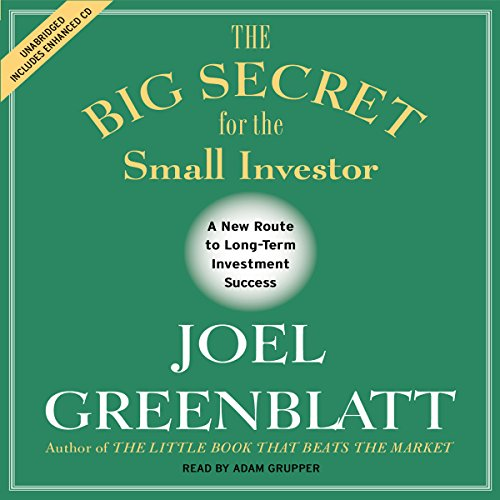 The Big Secret for the Small Investor     The Shortest Route to Long-Term Investment Success              By:                                                                                                                                 Joel Greenblatt                               Narrated by:                                                                                                                                 Adam Grupper                      Length: 3 hrs and 9 mins     24 ratings     Overall 4.0