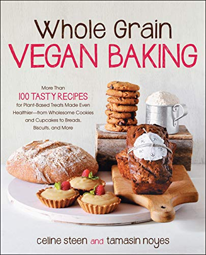Whole Grain Vegan Baking: More than 100 Tasty Recipes for Plant-Based Treats Made Even Healthier-From Wholesome Cookies and Cupcakes to Breads, Biscuits, and More (English Edition)