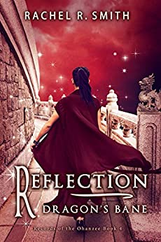 Reflection: Dragon's Bane (Records of the Ohanzee Book 4) by [Rachel R. Smith]