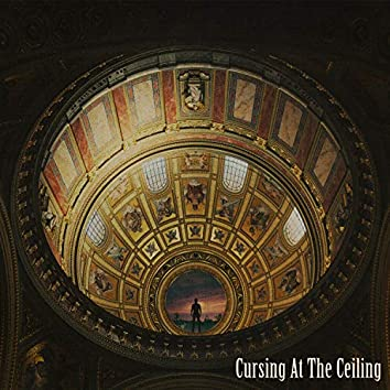 Cursing At The Ceiling