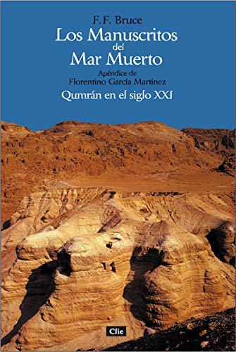 Los manuscritos del mar muerto: Qumrán en el siglo XXI. Apéndice de Florentino García Martínez
