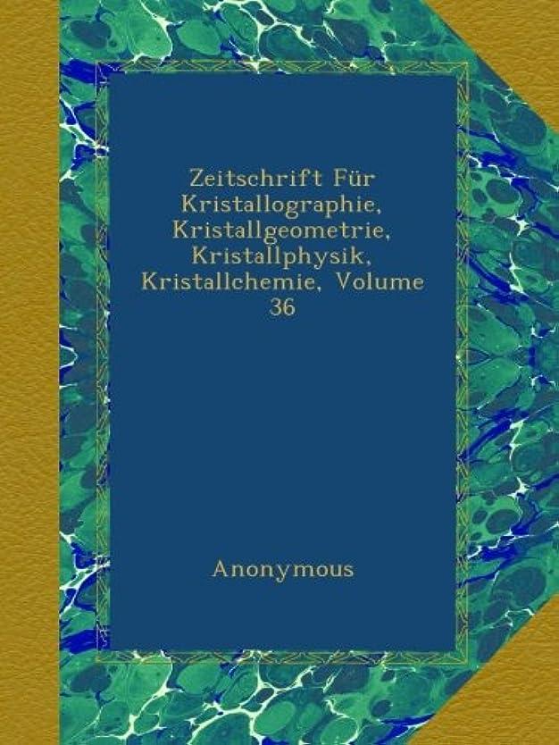 怖がって死ぬ再編成するスノーケルZeitschrift Fuer Kristallographie, Kristallgeometrie, Kristallphysik, Kristallchemie, Volume 36