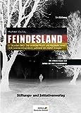 FEINDESLAND: 57 Stunden BRD: Die ominöse Flucht und Rückkehr eines DDR-Grenzkommandeurs während des Kalten Krieges – Mit Erläuterungen zum Aufbau des...