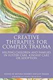 Creative Therapies for Complex Trauma: Helping Children and Families in Foster Care, Kinship Care or Adoption (English Edition)
