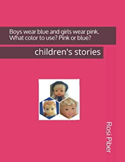 Boys wear blue and girls wear pink. What color to use? Pink or blue?: children's stories