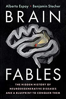 Brain Fables: The Hidden History of Neurodegenerative Diseases and a Blueprint to Conquer Them by [Alberto Espay, Benjamin Stecher]