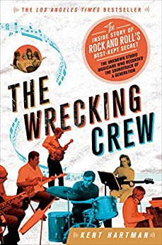 The Wrecking Crew: The Inside Story of Rock and Roll's Best-Kept Secret by [Kent Hartman]