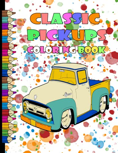 Classic Pickups Coloring Book: Vintage Cars, Antique Trucks, Historic Automobiles Coloring Book for Adults ,A Fun Coloring Book Classic Pickup Trucks ... Muscle Truks, Vehicles for kids and adults.