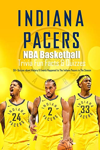 Indiana Pacers NBA Basketball Trivia Fun Facts & Quizzes:50+ Quizzes about History & Events Happened to The Indiana Pacers in The Season: Sport Trivia for True Fan