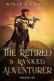 The Retired S Ranked Adventurer : Volume III (Light Novel) (The Shatterfist Book 3)