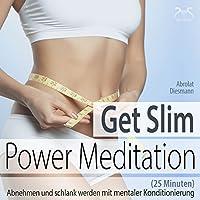 Get Slim Power Meditation: Abnehmen und schlank werden - mit mentaler Konditionierung (25 Minuten) Hörbuch