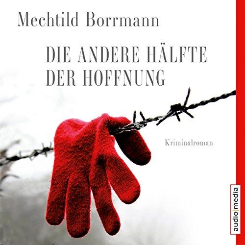 Die andere Hälfte der Hoffnung                   Autor:                                                                                                                                 Mechtild Borrmann                               Sprecher:                                                                                                                                 Ulla Wagener,                                                                                        Axel Wostry                      Spieldauer: 6 Std. und 2 Min.     42 Bewertungen     Gesamt 4,6