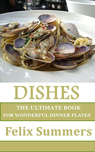 Dishes: The Ultimate Book for Wonderful Dinner Plates (English Edition)