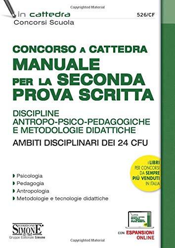 Concorso a cattedra. Manuale per la seconda prova scritta. Discipline antropo-psico-pedagogiche e metodologie didattiche. Ambiti disciplinari dei 24 CFU