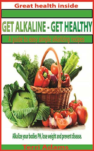 Get Alkaline - Get Healthy: A Guide to Easy Alkalizing Recipes