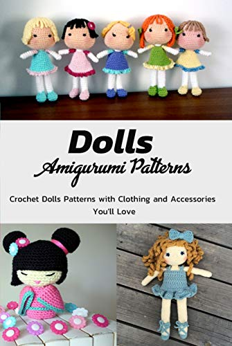 Dolls Amigurumi Patterns: Crochet Dolls Patterns with Clothing and Accessories You'll Love: Cutest Crochet Doll Patterns to Make Today Book (English Edition)