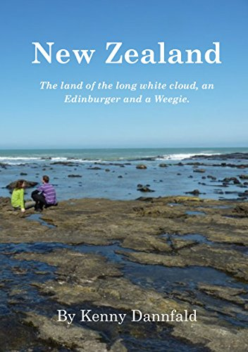 New Zealand -The land of the long white cloud, an Edinburger and a Weegie (English Edition)