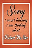 sorry i wasn t listening i was thinking about Robert De Niro: Robert De Niro journal Diary Notebook, perfect gift for all Robert De Niro lovers,120 lined pages 6x9 inches.