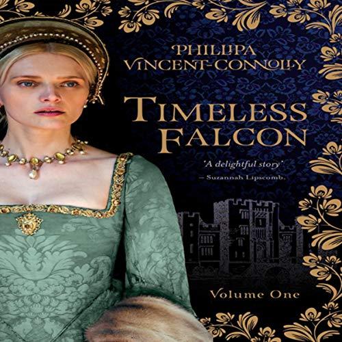 Timeless Falcon: A Novel of Anne Boleyn, Volume One