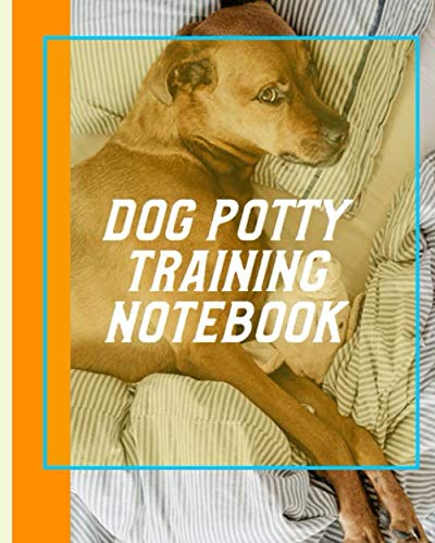 Dog Potty Training Notebook: Housebreaking Puppy Notebook   Adult Dog Trainer   House Training Gift   Grass   Pads   Older Dogs   Schedule   Bell