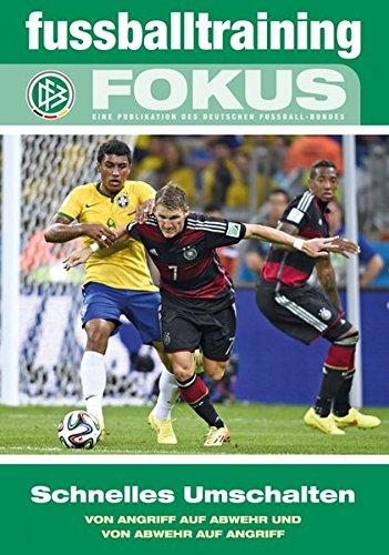 fussballtraining Fokus: Schnelles Umschalten – Von Angriff auf Abwehr und von Abwehr auf Angriff (fussballtraining Fokus / Eine Publikationsreihe des Deutschen Fußball-Bundes)