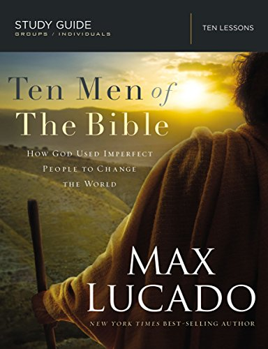 Ten Men of the Bible: How God Used Imperfect People to Change the World -  Kindle edition by Lucado, Max. Religion & Spirituality Kindle eBooks @  Amazon.com.