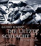 Die letzte Schlacht: Hitlers Ende - Guido Knopp