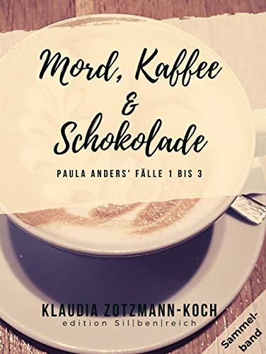 Mord, Kaffee & Schokolade: Paula Anders' Fälle 1-3 (Die Paula Anders Reihe 5)