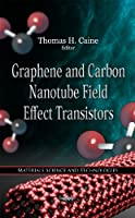 Graphene and Carbon Nanotube Field Effect Transistors (Materials Science and Technologies)
