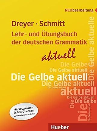 Lehr und Übungsbuch der deutschen Graatik aktuell Lehrbuch Neubearbeitung Lehr und Übungsbuch by Hilke Dreyer,Richard Schmitt